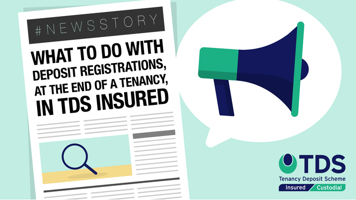 NewsStory blog image - In this week's #NewsStory we look at what to do with deposit registrations, at the end of a tenancy, in TDS Insured. Read more here.
