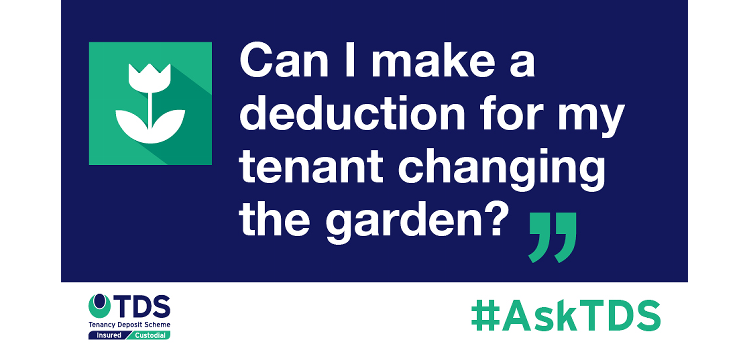 "Image saying #AskTDS: ""Can I make a deduction for my tenant changing the garden?"""
