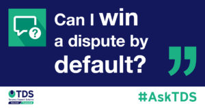 Can I win a dispute by default? blog image