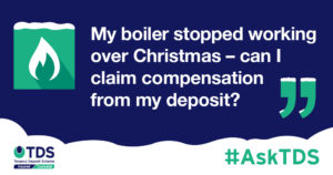 """#AskTDS: """"My boiler stopped working over Christmas - can I claim compensation from my deposit?"""" graphic"""