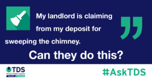 #AskTDS: My landlord is claiming from my deposit for sweeping the chimney. Can they do this?