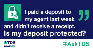 """AskTDS: """"I paid a deposit to my agent last week and didn't receive a receipt. Is my deposit protected?"""" graphic"""