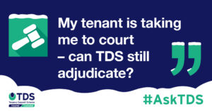 """#AskTDS: """"My tenant is taking me to court - can TDS still adjudicate?"""" graphic"""
