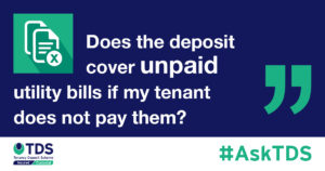 """#AskTDS: """"Does the deposit cover unpaid utility bills if my tenant does not pay them?"""" graphic"""