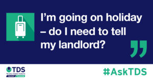 """#AskTDS: """"I'm going on holiday - do I need to tell my landlord?"""" graphic"""