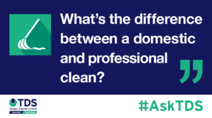 "AskTDS: ""What is the difference between professional and domestic cleaning?"""