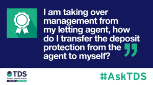 "Image saying #AskTDS: ""I am taking over management from my letting agent, how do I transfer the deposit protection from the agent to myself?"""