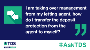 "This week, Patrick Kidney, answers: ""I am taking over the management of my property from my letting agent, how do I transfer the deposit protection from the agent to myself?"""
