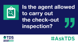 #AskTDS: Is the agent allowed to carry out the check-out inspection?
