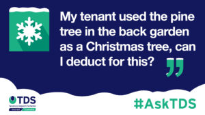 """Image of #AskTDS: """"My tenant used the pine tree in the back garden as a Christmas tree, can I deduct for this?"""""""