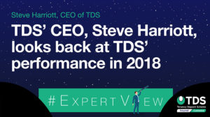 Image of #ExpertView: TDS' CEO, Steve Harriott, looks back at TDS' performance in 2018