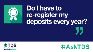 AskTDS blog graphic - do I have to re-register my tenancy deposit each year?
