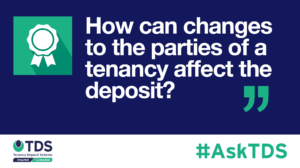 AskTDS blog graphic - changes to the parties affect the tenancy deposit